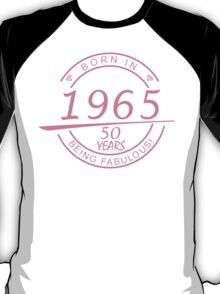 born in 1965... 50 years being fabulous! T-Shirt