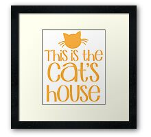 This is the CAT's HOUSE! Framed Print