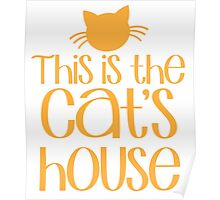 This is the CAT's HOUSE! Poster