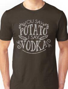 You Say Potato I Say Vodka Unisex T-Shirt