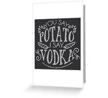 You Say Potato I Say Vodka Greeting Card
