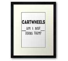 Cartwheels. Am I not doing them? Framed Print