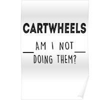 Cartwheels. Am I not doing them? Poster