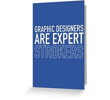 Graphic Designers Are Expert Strokers Greeting Card