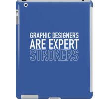 Graphic Designers Are Expert Strokers iPad Case/Skin
