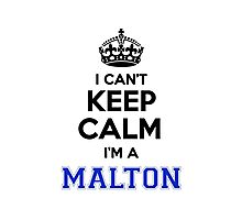 I cant keep calm Im a MALTON Photographic Print