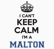 I cant keep calm Im a MALTON by paulrinaldi