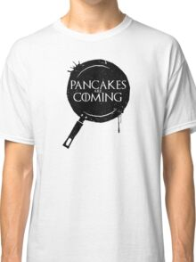 Pancakes Are Coming- Black Version Classic T-Shirt