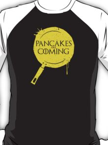 Pancakes Are Coming T-Shirt
