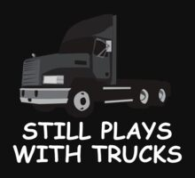 Still Plays With Trucks by Chimpocalypse