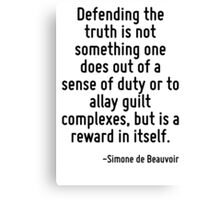 Defending the truth is not something one does out of a sense of duty or to allay guilt complexes, but is a reward in itself. Canvas Print