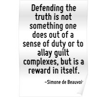 Defending the truth is not something one does out of a sense of duty or to allay guilt complexes, but is a reward in itself. Poster