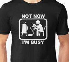 Not Now I'm Busy Unisex T-Shirt