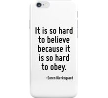 It is so hard to believe because it is so hard to obey. iPhone Case/Skin