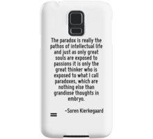 The paradox is really the pathos of intellectual life and just as only great souls are exposed to passions it is only the great thinker who is exposed to what I call paradoxes, which are nothing else Samsung Galaxy Case/Skin