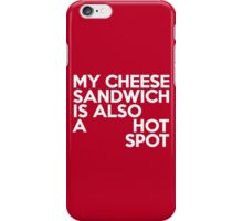My cheese sandwich is also a hot spot iPhone Case/Skin