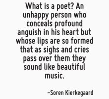 What is a poet? An unhappy person who conceals profound anguish in his heart but whose lips are so formed that as sighs and cries pass over them they sound like beautiful music. T-Shirt
