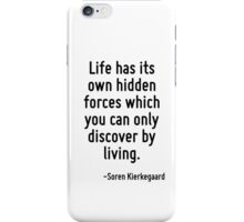 Life has its own hidden forces which you can only discover by living. iPhone Case/Skin
