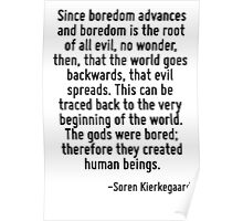 Since boredom advances and boredom is the root of all evil, no wonder, then, that the world goes backwards, that evil spreads. This can be traced back to the very beginning of the world. The gods wer Poster