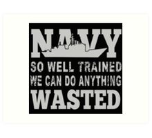 Navy So Well Trained We Can Do Anything Wasted - Tshirts & Hoodies Art Print