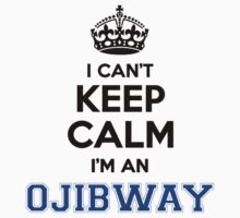 I cant keep calm Im an OJIBWAY by icanting