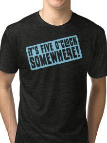 It's 5 O'Clock Somewhere Tri-blend T-Shirt
