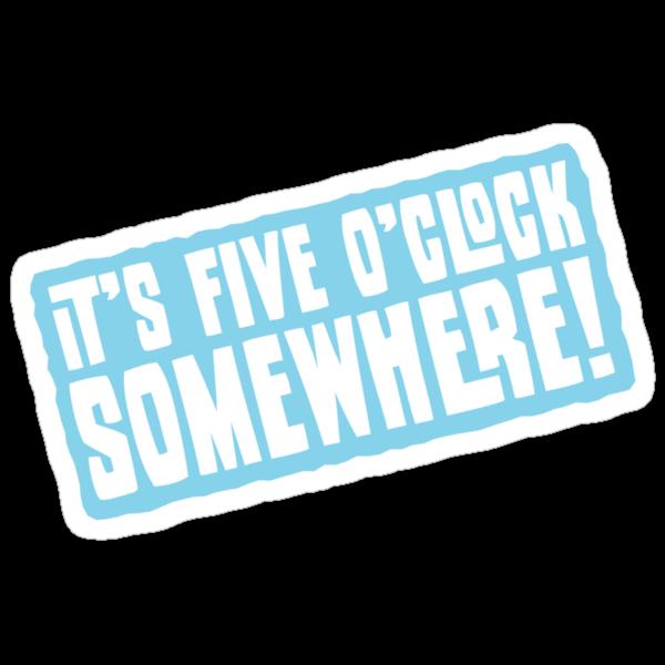 It's 5 O'Clock Somewhere by Ashton Bancroft
