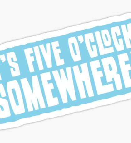 It's 5 O'Clock Somewhere Sticker