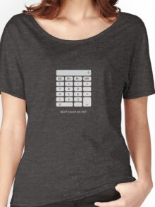 Don't count on me! Women's Relaxed Fit T-Shirt