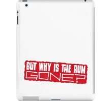 But why is the rum gone? iPad Case/Skin