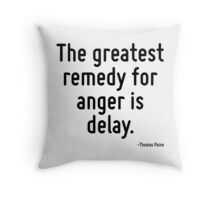 The greatest remedy for anger is delay. Throw Pillow