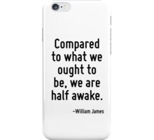 Compared to what we ought to be, we are half awake. iPhone Case/Skin