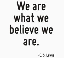 We are what we believe we are. by Quotr