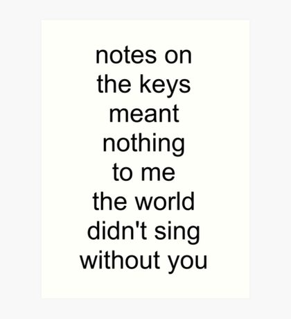 the world didn't sing without you (black text) Art Print