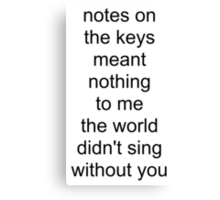 the world didn't sing without you (black text) Canvas Print