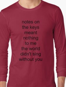 the world didn't sing without you (black text) Long Sleeve T-Shirt