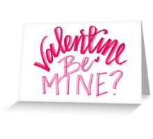 Valentine, BE MINE? Greeting Card