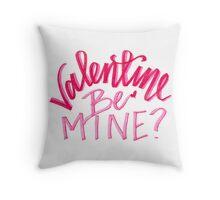 Valentine, BE MINE? Throw Pillow