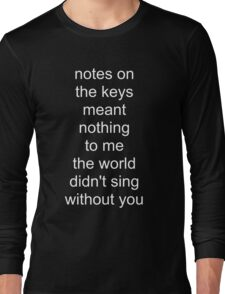 the world didn't sing without you (white text) Long Sleeve T-Shirt