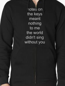 the world didn't sing without you (white text) Zipped Hoodie