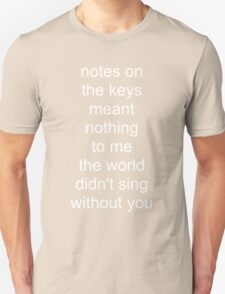 the world didn't sing without you (white text) Unisex T-Shirt
