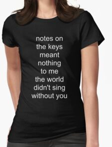 the world didn't sing without you (white text) Womens Fitted T-Shirt