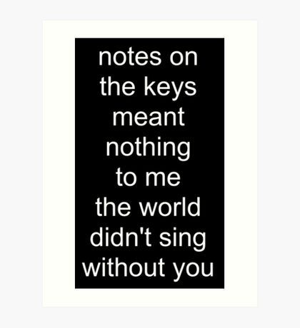 the world didn't sing without you (white text) Art Print
