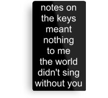 the world didn't sing without you (white text) Metal Print