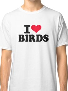 I love Birds Classic T-Shirt