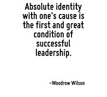 Absolute identity with one's cause is the first and great condition of successful leadership. Photographic Print