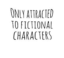 only attracted to fictional characters (black) Photographic Print