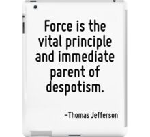 Force is the vital principle and immediate parent of despotism. iPad Case/Skin