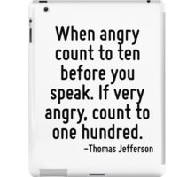 When angry count to ten before you speak. If very angry, count to one hundred. iPad Case/Skin