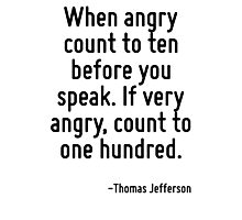When angry count to ten before you speak. If very angry, count to one hundred. Photographic Print